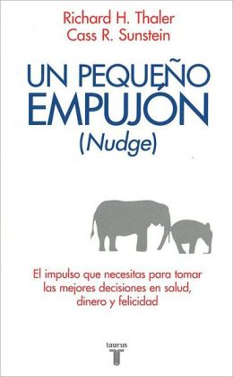 Nudge. Un pequeno empujon (Nudge: Improving Decisions About Health, Wealth, and Happiness)