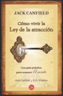Cómo vivir la ley de la atracción (Jack Canfiledd