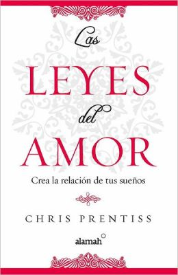 Las leyes del amor (The Laws of Love: Creating the Relationship of Your Dreams)
