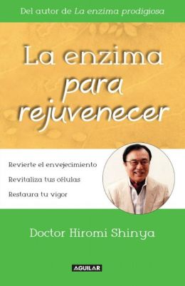 La enzima para rejuvenecer (The Rejuvenation Enzyme: Reverse Ageing, Revitalize Cells, Restore Vigor)