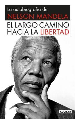 El largo camino hacia la libertad: La autobiografía de Nelson Mandela (Long Walk to Freedom)