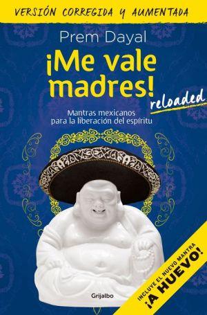 Me vale madres! Mantras mexicanos para la liberacion del espiritu. (Version corregida y aumentada)