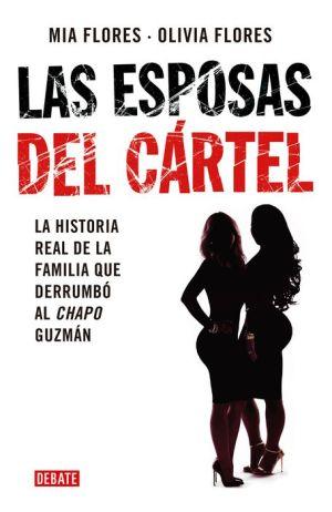 Las esposas del cartel: Una historia verdadera de decisiones mortales, amor indestructible la caida del Chapo/Cartel Wives:A True Story of Deadly Decisions,: Una historia verdadera de decisiones mortales, amor indestructible y la caida del Chapo