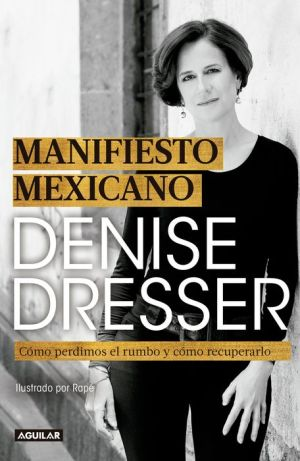 Book Manifiesto Mexicano: Como perdimos el rumbo y como recuperarlo / Mexican Manifesto