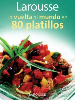 Larousse La vuelta al mundo en 80 platillos: Larousse Around the World in 80 Dishes