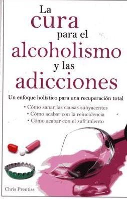 La cura para el alcoholism y las adicciones: Un enfoque holistico para una recuperacion total