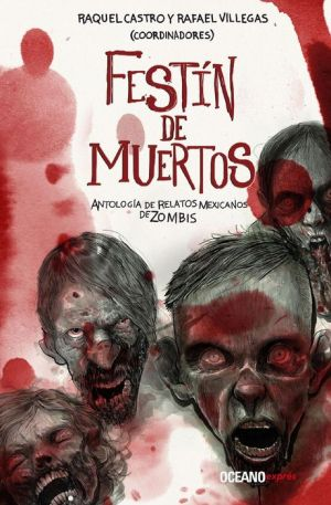 Festin de Muertos: Antologia de relatos mexicanos de zombies