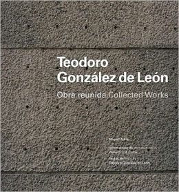 Teodoro Gonzalez de Leon: Collected Works
