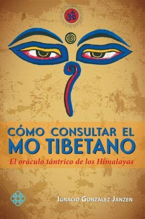 Cómo consultar el Mo tibetano: El oráculo tántrico de los Himalayas