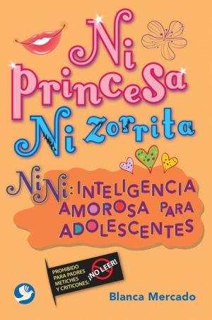 Ni princesa ni zorrita: Nini: Inteligencia amorosa para adolescentes