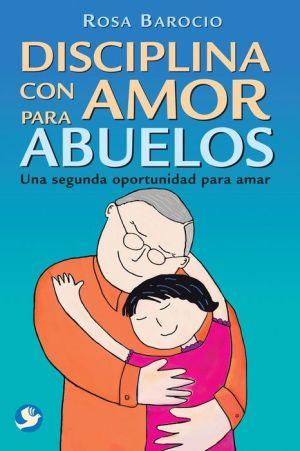 Disciplina con amor para abuelos: Una segunda oportunidad para amar