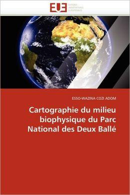 Cartographie Du Milieu Biophysique Du Parc National Des Deux Ball