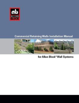 Commercial Retaining Walls Installation Manual for Allan Block Wall Systems