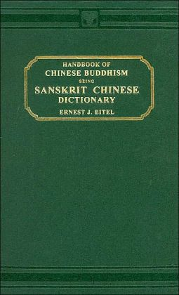 Handbook of Chinese Buddhism: Being Sanskrit-Chinese Dictionary with Vocabularies of Buddhist Terms in Pali, Singhalese, Siamese, Burmese, Tibetan, Mongolian and Japanese