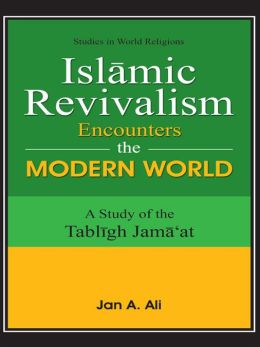 Islamic Revivalism: Encounter the Modern World (A Study of the Tabligh Jama'at)