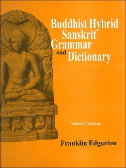 Buddhist Hybrid Sanskrit Grammar and Dictionary, Volume I Grammar