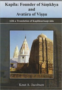 Kapila, Founder of Samkhya and Avatara of Visnu: With a Translation of Kapilasurisamvada