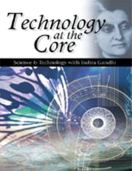 Technology at the Core: Science and Technology with Indira Gandhi