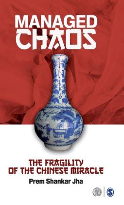 Managed Chaos: The Fragility of the Chinese Miracle