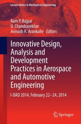 Innovative Design, Analysis and Development Practices in Aerospace and Automotive Engineering: I-DAD 2014, February 22 - 24, 2014
