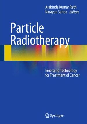 Particle Radiotherapy: Emerging Technology for Treatment of Cancer