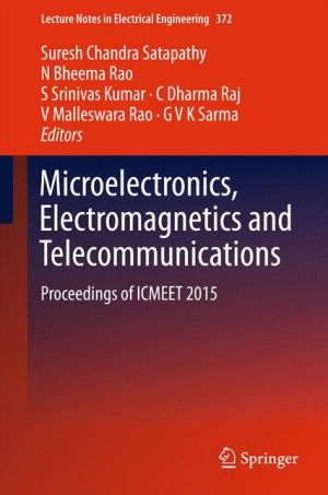 Microelectronics, Electromagnetics and Telecommunications: Proceedings of ICMEET 2015