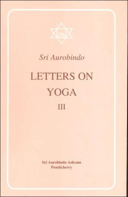 Letters on Yoga Vol. III
