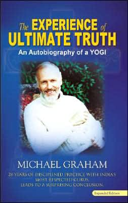 The Experience of Ultimate Truth : 28 Years of Disciplined Practice with India's Most Respected Gurus, Leads to a Surprising Conclusion