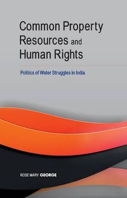 Common Property Resources and Human Rights: Politics of Water Struggles in India