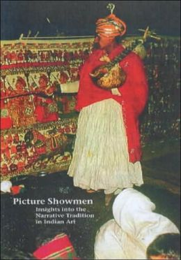 Picture Showmen: Insights into the Narrative Tradition in Indian Ar