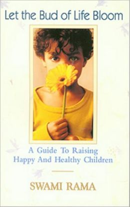 LET THE BUD OF LIFE BLOOM: A GUIDE TO RAISING HAPP