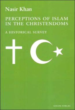 Perceptions of Islam in the Christendoms: A Historical Survey