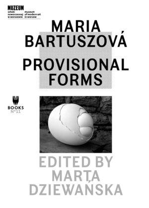 Maria Bartuszova: Provisional Forms
