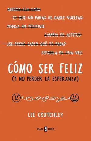 Como ser feliz (y no perder la esperanza)How to Be Happy (or at Least Less Sad): A Creative Workbook