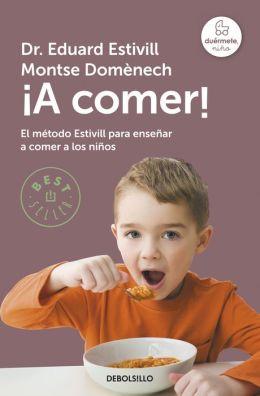A comer!: El método Estivill para enseñar a comer a los niños