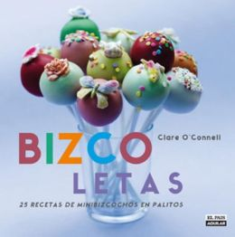 Bizcoletas (Pop Bakery: 25 Recipes for Delicious Little Cakes on Sticks)