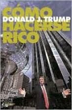 Cómo hacerse rico (Trump: How to Get Rich: Big Deals from the Star of The Apprentice)