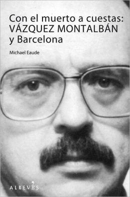 Con el muerto a cuestas: Vazquez Montalban y Barcelona