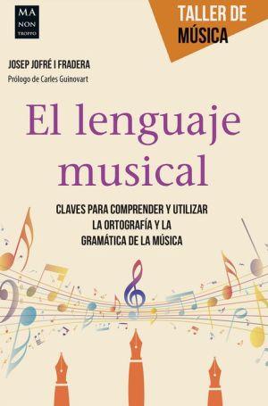 El lenguaje musical: Claves para comprender y utilizar la ortografia y la gramatica de la musica