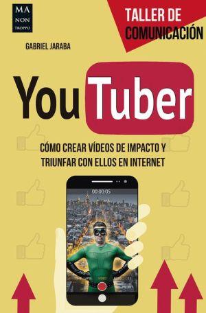 Youtuber: Como crear videos de impacto y triunfar con ellos en internet