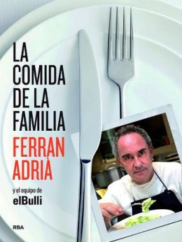 La comida de la familia (The Family Meal: Home Cooking with Ferran Adria)