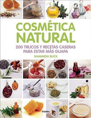 Cosmetica natural.200 trucos y recetas caseras para estar mas guapa (200 Tips, Techniques, and Recipes for Natural Beauty)
