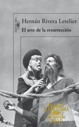 El arte de la resurreccion (Premio Alfaguara 2010)