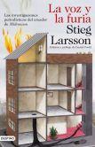 Stieg Larsson - La voz y la furia: Las investigaciones periodísticas del creador de Millennium