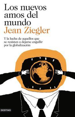 Los nuevos amos del mundo: Y la lucha de aquellos que se resisten a dejarse engullir por la globalización