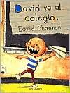 Book Cover Image. Title: David va al colegio (David Goes to School), Author: David Shannon