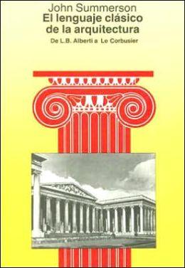 El Lenguaje Clasico de la Arquitectura: De L. B. Alberti A le Corbusier