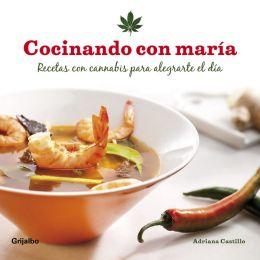 Cocinando con maría: Recetas con cannabis para alegrarte el día