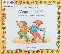 Vaya Modales!: Hablemos de la Buena Educacion = My Manners Matter