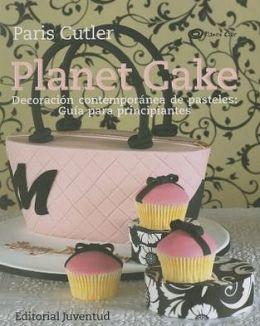 Planet Cake: Decoracion contemporanea de pasteles Guia para principiantes